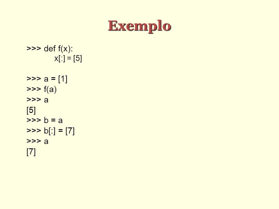 Exemplo >>> def f(x): >>> a = [1] >>> f(a)